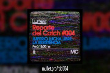 Reporte del catch 004 Imperio Lucha Libre La Resistencia