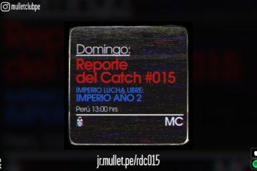 Reporte del Catch 015 Imperio Lucha Libre Imperio Año 2